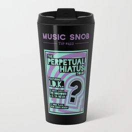 Perpetual Hiatus Tour — Music Snob Tip #422 Travel Mug