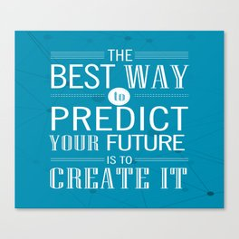 The best way to predict your future is to create it Inspirational Quote Design Canvas Print