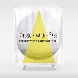 Young, wild and free Shower Curtain