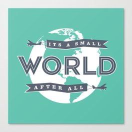 Its A Small World  Canvas Print