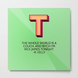 The Whole World Is A Couch, B*tch I'm R*ck James Tonight Metal Print