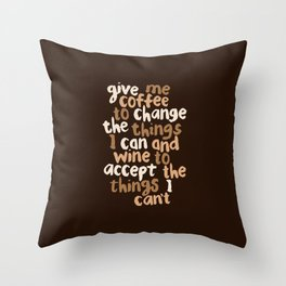 Give Me Coffee to Change the Things I Can and Wine to Accept the Things I Can't Throw Pillow