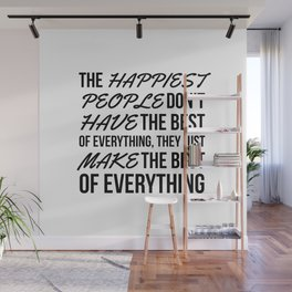 The Happiest People Don't Have the Best of Everything, They Just Make the Best of Everything Wall Mural