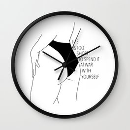 Life is too short to spend it at war with yourself Wall Clock