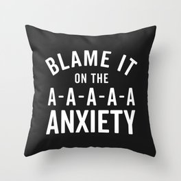 Blame It On Anxiety Funny Quote Throw Pillow