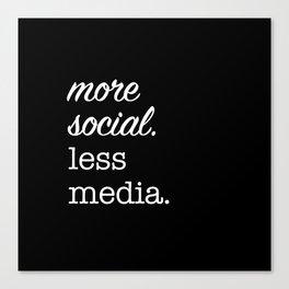 More Social Less Media Canvas Print