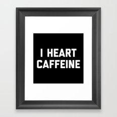 I Heart Caffeine Funny Quote Framed Art Print