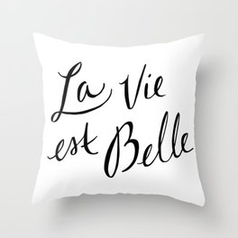 La Vie Est Belle (I) Throw Pillow