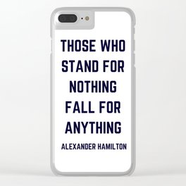 THOSE WHO STAND FOR NOTHING FALL FOR ANYTHING Clear iPhone Case