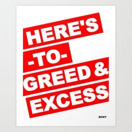 HERE'S TO GREED & EXCESS Art Print