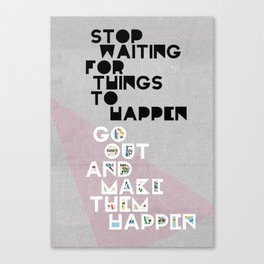 Stop Waiting for Things to Happen Canvas Print