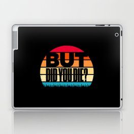 But Did You Die Funny Meme Motivational Laptop & iPad Skin