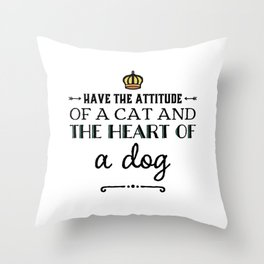 Attitude of a cat and heart of a dog Throw Pillow