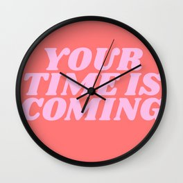 your time is coming Wall Clock