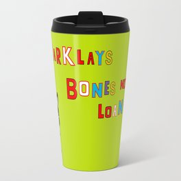 Bones Not Loans Travel Mug