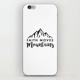 Faith Quote - Faith Moves Mountains iPhone Skin