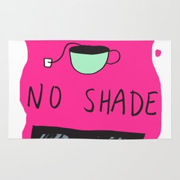 No Tea No Shade Rug