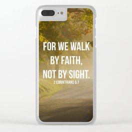 For We Walk By Faith, Not By Sight - 2 Corinthians 5:7 - Bible Quote - Inspirational Quote Clear iPhone Case