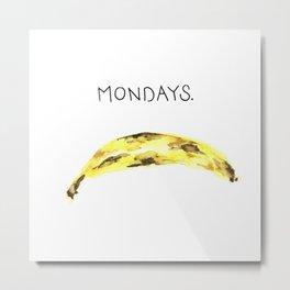 Mondays. Metal Print