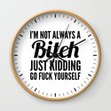I'M NOT ALWAYS A BITCH JUST KIDDING GO FUCK YOURSELF by creativeangel
