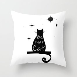 Be that cat Throw Pillow