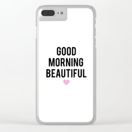 Good Morning Beautiful Clear iPhone Case
