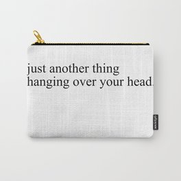 just another thing hanging over your head Carry-All Pouch