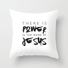 There Is Power In The Name Of Jesus - White Throw Pillow