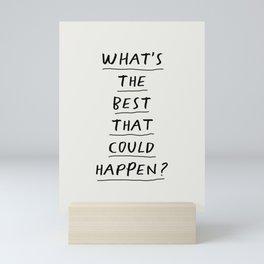 What's The Best That Could Happen Mini Art Print