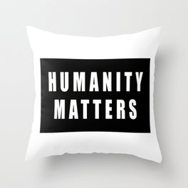 HUMANITY MATTERS Throw Pillow