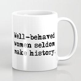 Well-behaved women seldom make history Coffee Mug