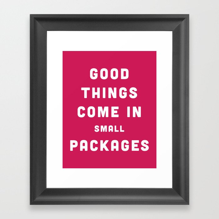 Good Things Small Packages Funny Quote Framed Art Print By Envyart