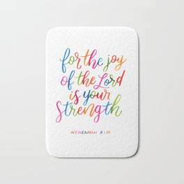 For the joy of the Lord is your strength Bath Mat