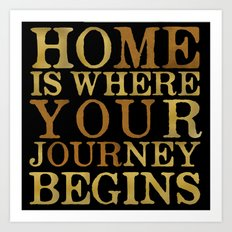 Home Is Where Your Journey Begins Art Print