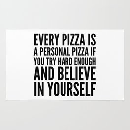 EVERY PIZZA IS A PERSONAL PIZZA IF YOU TRY HARD ENOUGH AND BELIEVE IN YOURSELF Rug