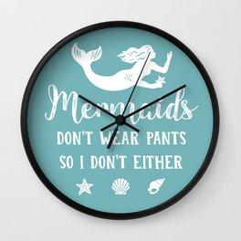 Mermaids Don't Wear Pants Wall Clock