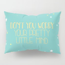 Don't you worry... Pillow Sham