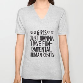Girls Just Wanna Have Fun(damental Human Rights) Unisex V-Neck