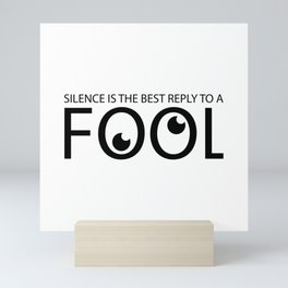 Silence is the best reply to a fool Mini Art Print