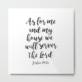as for me and my house we will serve the LORD Metal Print