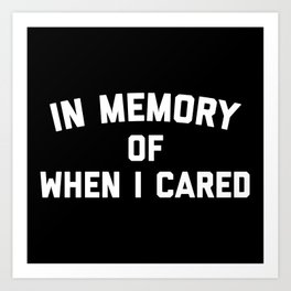 Memory When Cared Funny Quote Art Print