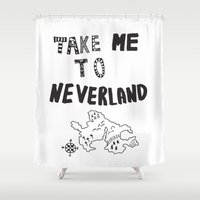 neverland Shower Curtains featuring Take me to Neverland  by Vasare Nar