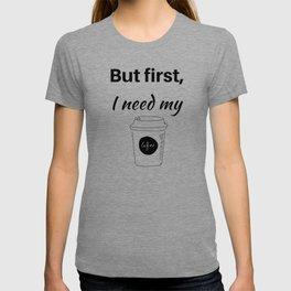 But first I need my coffee T-shirt