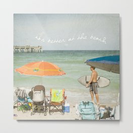 It's better at the beach Metal Print