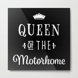 Queen of the Motorhome Gift for Wife Metal Print