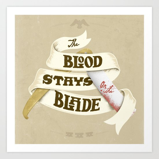 The Blood Stays on the Blade Art Print