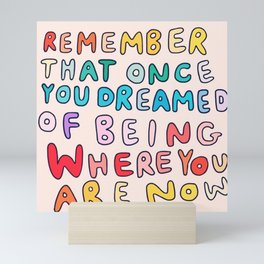Remember That Once You Dreamed Of Being Where You Are Now Mini Art Print