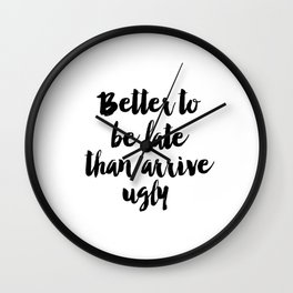 """Fashion Quote """"Better to be late than arrive ugly"""" Fashion Print Funny Wall Art Girl Bathroom Decor Wall Clock"""