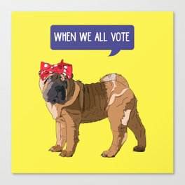 Political Pup-When We All Vote Shar Pei Canvas Print