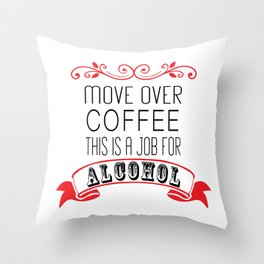 Move over coffee, this is a job for alcohol Throw Pillow